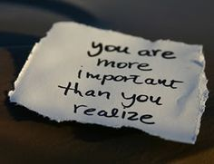 you are more important